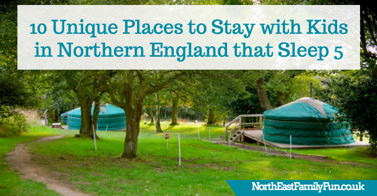 10 Unique Places to Stay with Kids in Northern England that Sleep 5