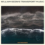 WILLIAM SEEN'S TRANSPORT MUSIC - I am the ocean (Álbum)