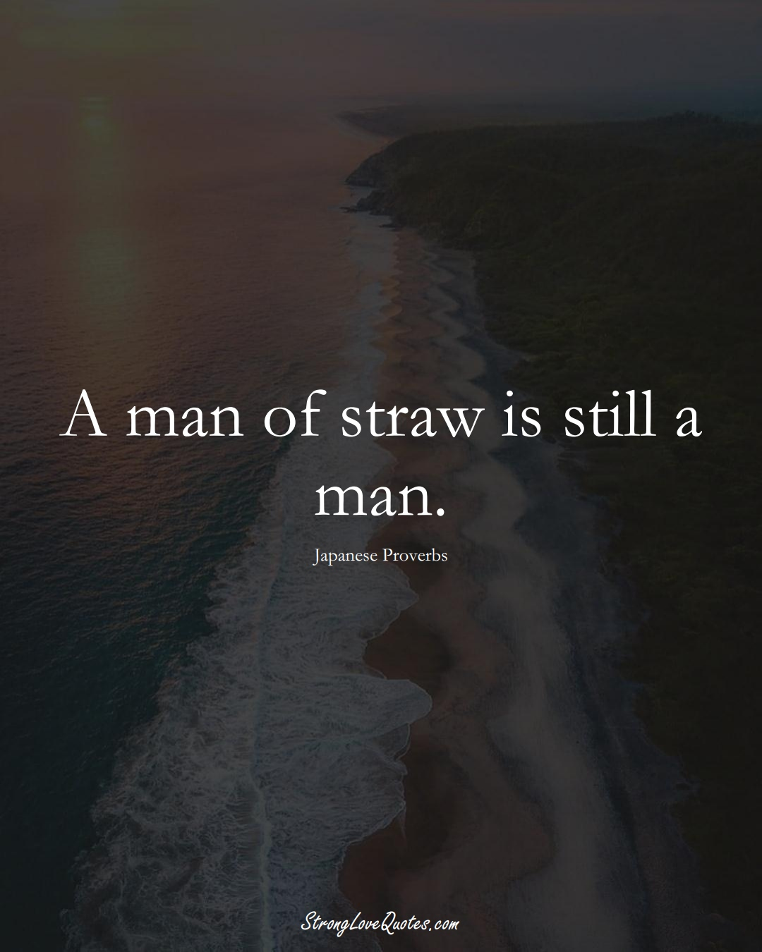 A man of straw is still a man. (Japanese Sayings);  #AsianSayings