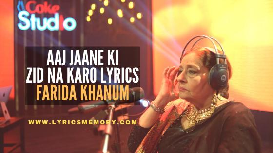 Aaj jaane ki zid na karo lyrics - Farida Khanum