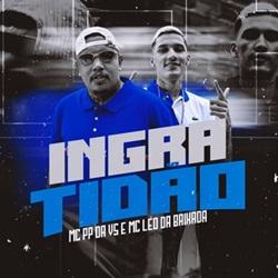 Baixar Ingratidão - MC PP DA VS e MC Léo da Baixada Mp3