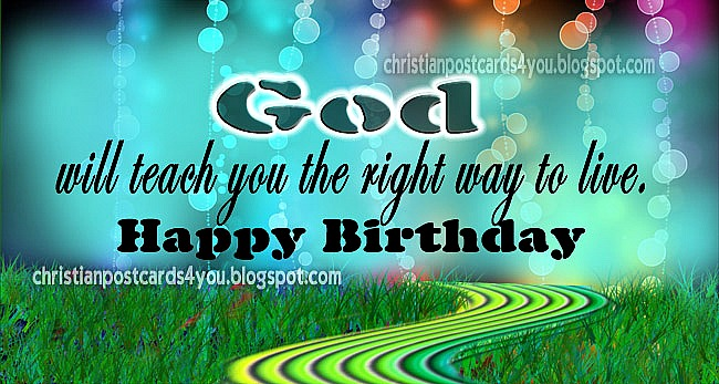 Christian postcard, card, Happy Birthday. God will teach you the right way to live.  Congratulations for your birthday. Christian short birthday message  for a friend.