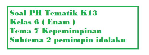 Soal PH Kelas 6 Tema 7 Subtema 2 pemimpin idolaku