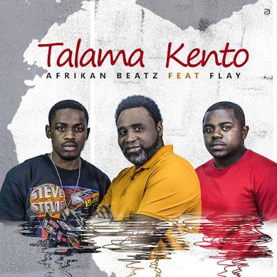 Afrikan Beatz Ft. Flay - Talama Kento (Original)