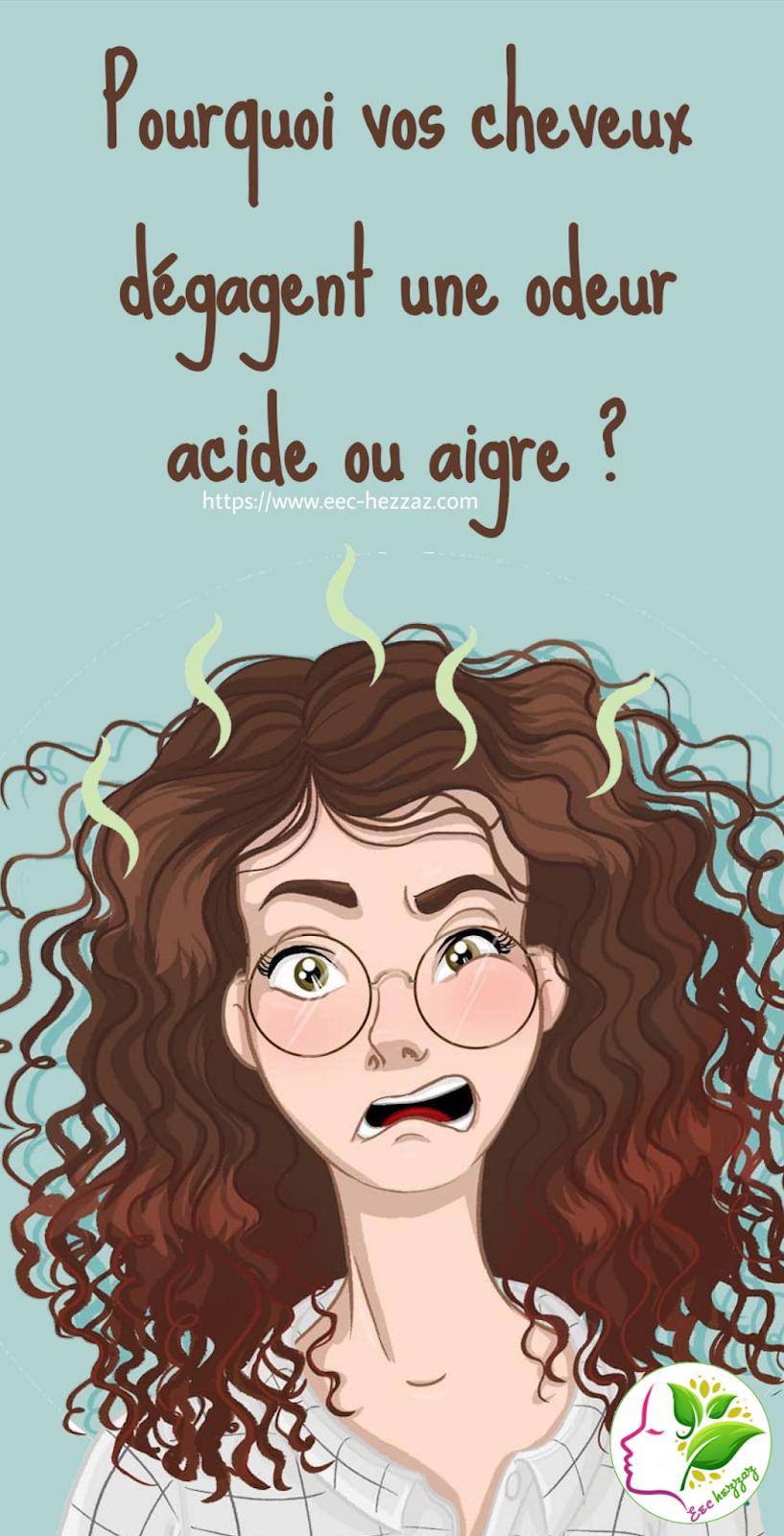 Pourquoi vos cheveux dégagent une odeur acide ou aigre ?