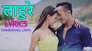 Lahure Lyrics - Chhewang Lama ft. Alisha Magar (English+नेपाली) | Chhewang Lama Songs Lyrics, Chords, Tabs | Neplych