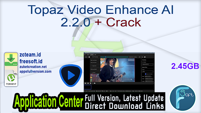 Topaz Video Enhance AI 2.2.0 + Crack_ ZcTeam.id