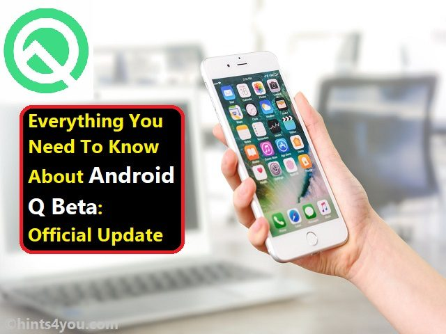 Everything You Need To Know About Android Q Beta: Official Update
