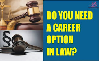 DO YOU NEED A CAREER OPTION  IN LAW?