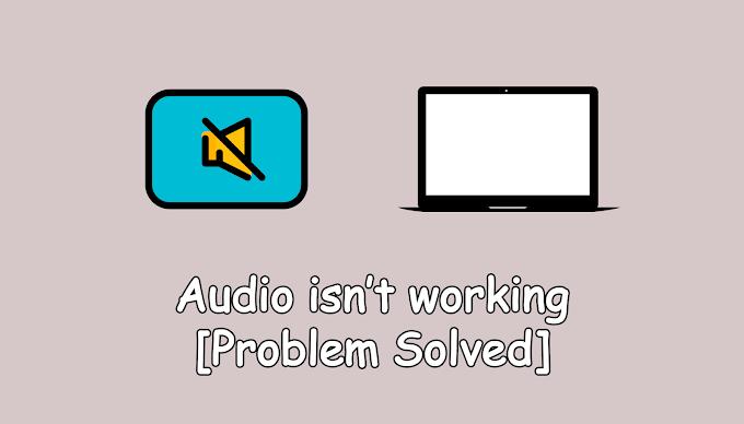 Audio isn't working on laptop/computer