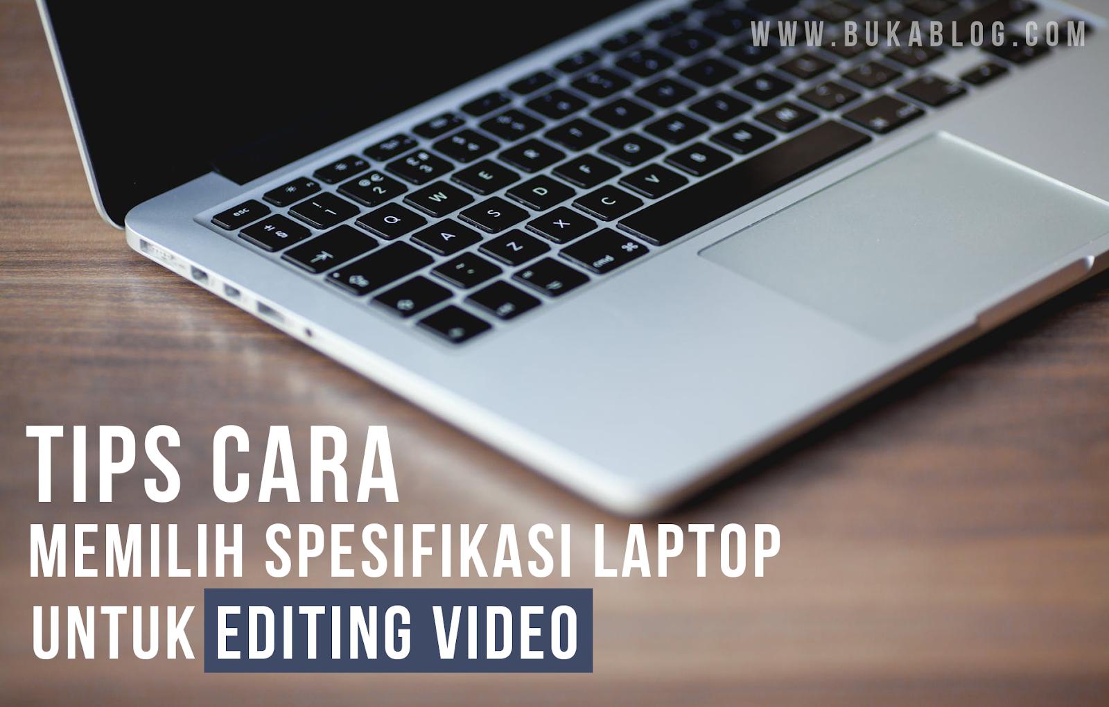 tips memilih spesifikasi laptop untuk edit video