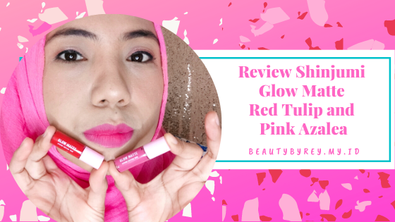 Review Shinjumi Glow Matte Red Tulip and Pink Azalea