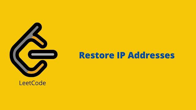 Leetcode Restore IP Addresses problem solution