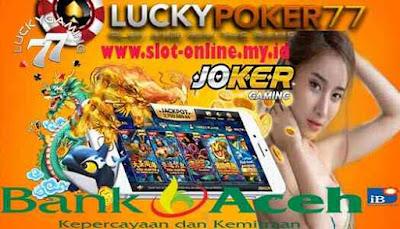 Joker 123 Daftar Via BPD Aceh di Situs Slot Online Joker123 LuckyPoker77