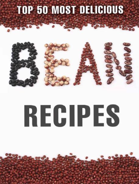 Top 50 Most Delicious Bean Recipes