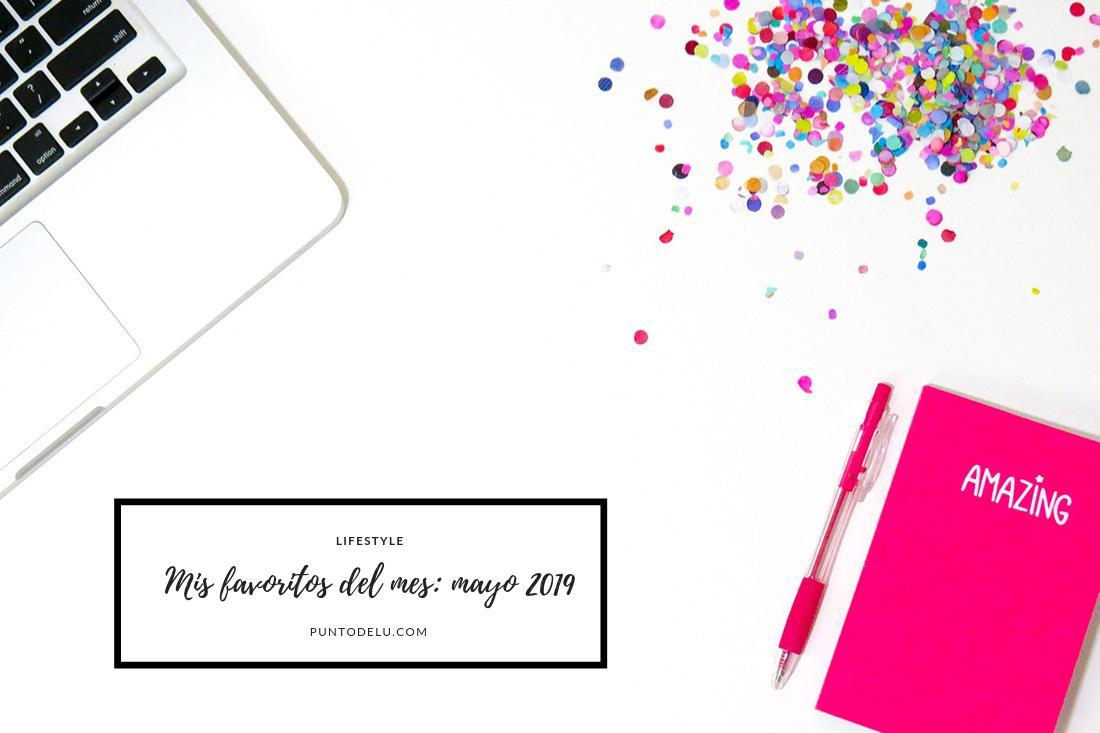 Mi favoritos del mes Mayo 2019 - Punto de Lu