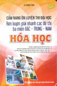 Cẩm Nang Ôn Luyện Thi Đại Học Rèn Luyện Giải Nhanh Các Đề Thi 3 Miền Bắc - Trung - Nam Hóa Học