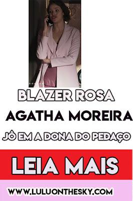 O blazer rosa da Agatha Moreira, a Josiane em A Dona do Pedaço