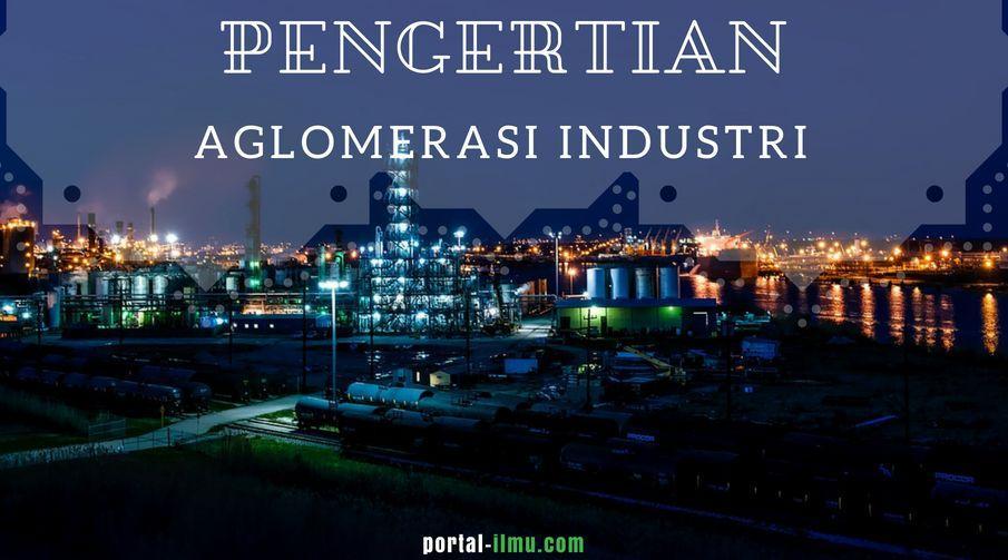Pengertian Aglomerasi Industri