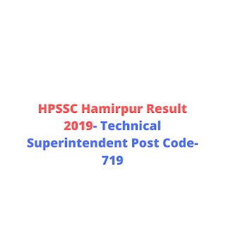 HPSSC Hamirpur Result 2019- Technical Superintendent Post Code-719