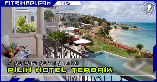 Tips 7 Perkara Penting Untuk Pilih Hotel Terbaik