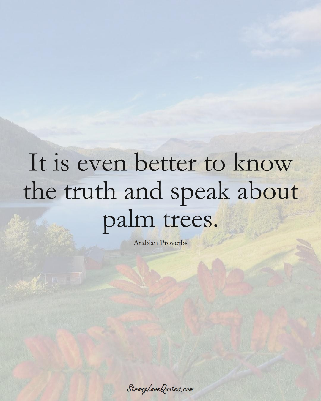 It is even better to know the truth and speak about palm trees. (Arabian Sayings);  #aVarietyofCulturesSayings
