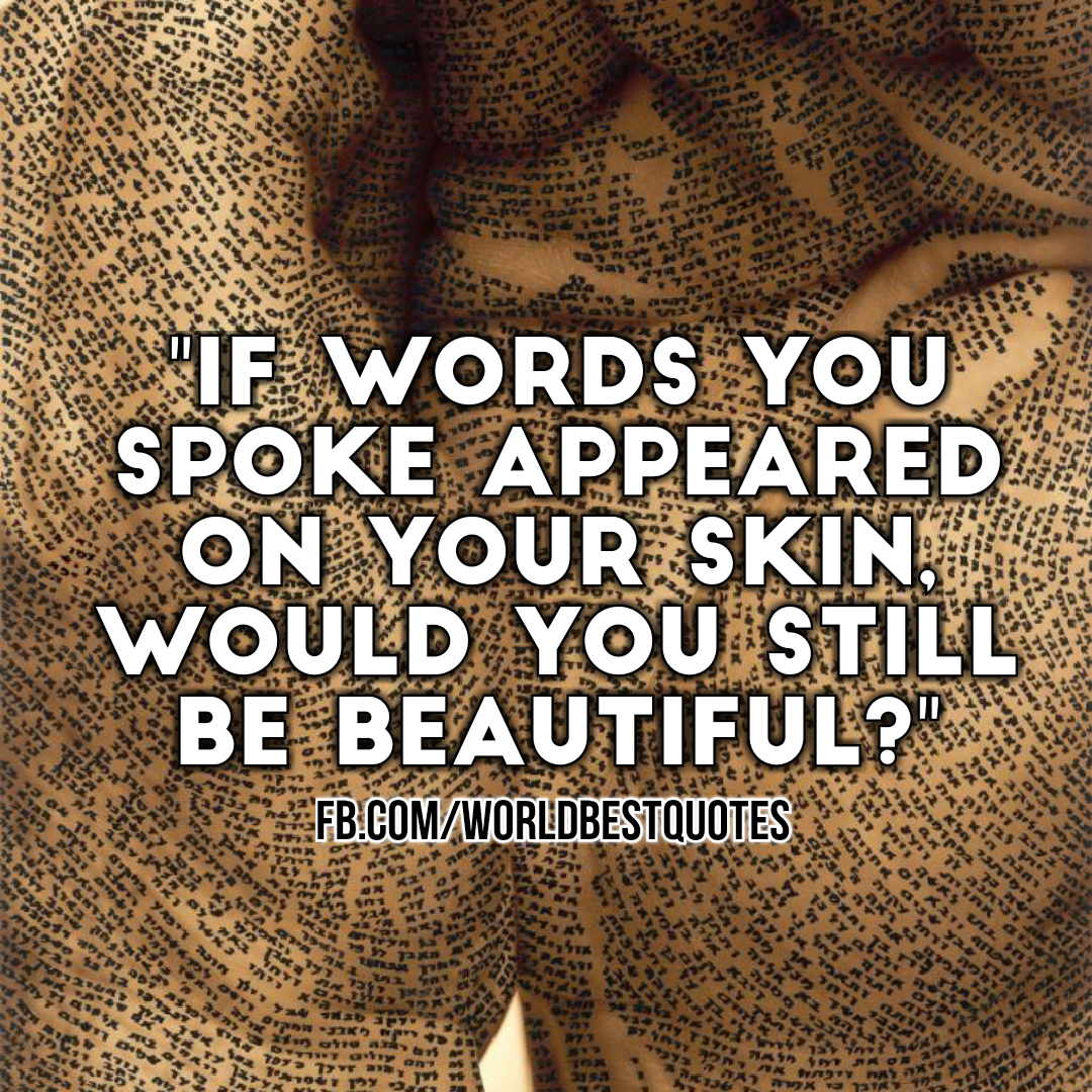 The World Best Quotes If The Words You Spoke Appeared On Your Skin
