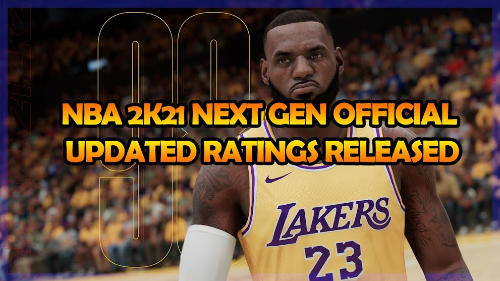 NBA 2K21 NEXT GEN OFFICIAL UPDATED PLAYERS RATINGS RELEASED