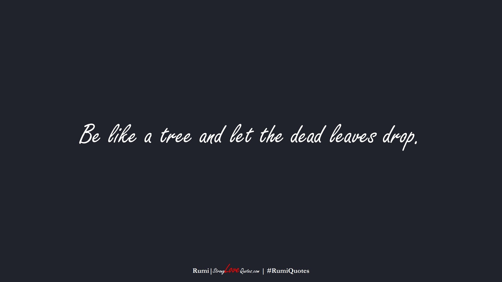 Be like a tree and let the dead leaves drop. (Rumi);  #RumiQuotes