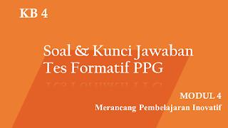 Soal dan Kunci Jawaban Tes Formatif Modul 4 KB 4 PPG 2020 Terbaru