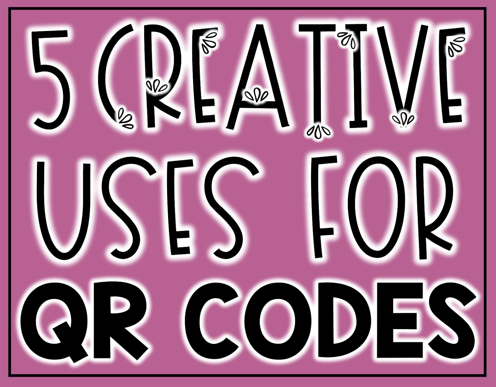 5 Creative Uses for QR Codes in the Elementary Classroom