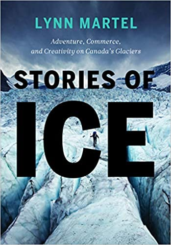 Stories of Ice Adventure Commerce and Creativity on Canada's Glaciers Yukon Heritage Day books