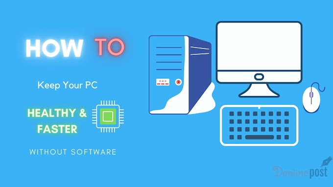 How To  Keep Your PC Healthy & Faster Without Softwares