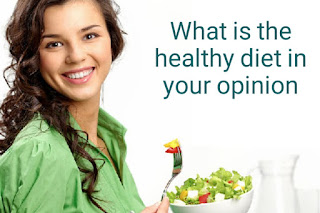 What is the healthy diet in your opinion