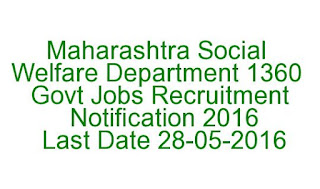Maharashtra Social Welfare Department 1360 Govt Jobs Recruitment Notification 2016 Last Date 28-05-2016
