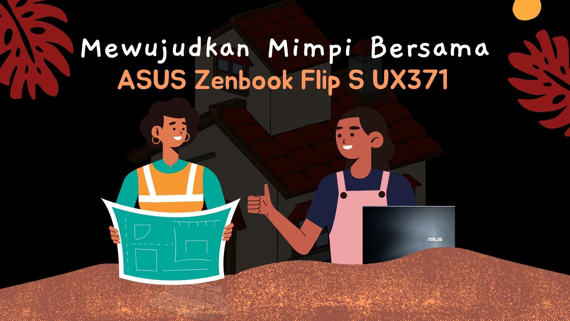 Mewujudkan Mimpi Bersama ASUS Zenbook Flip S UX371