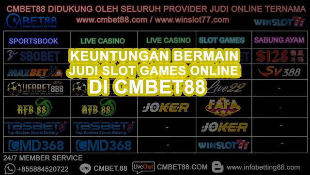 Keuntungan Bermain Judi Slot Games Online Di CMBET88