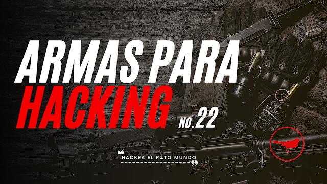 Armas para Hacking | No. XXII