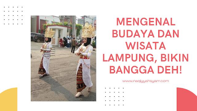 Mengenal Budaya dan Wisata Lampung