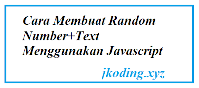 Cara Membuat Random Number+Text Menggunakan Javascript
