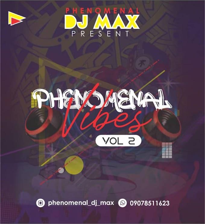 Mixtape: DJ Max - Phenomenal Vibes Mix (Vol 2)