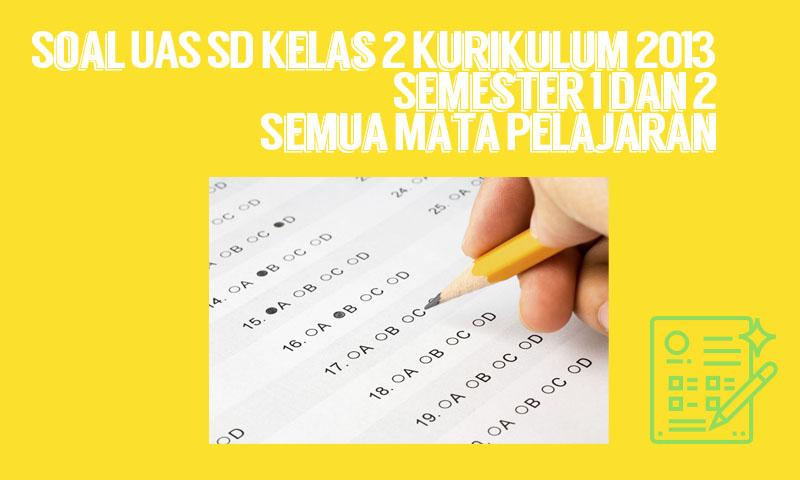 Soal UAS SD Kelas 2 Kurikulum 2013 Semester 1 dan 2 Semua Mata Pelajaran