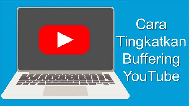 Cara Tingkatkan Buffering YouTube, Agar Video Dimuat Lebih Cepat