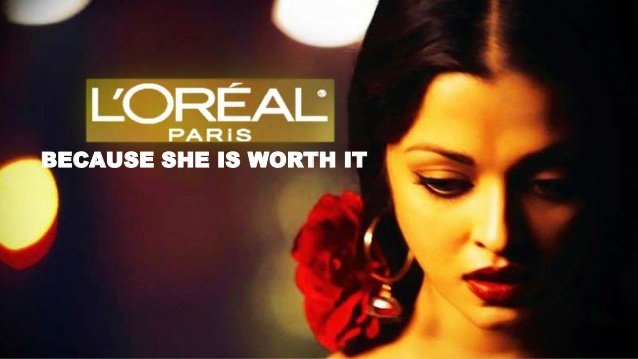 L'Oreal – Because you're worth it