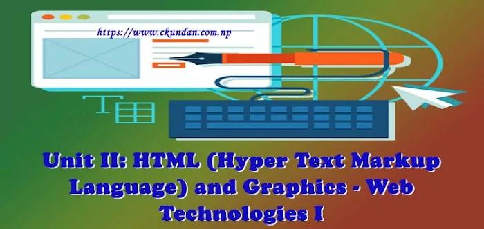 Unit II: HTML (Hyper Text Markup Language) and Graphics - Web Technologies I
