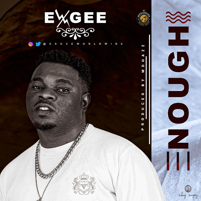 MUSIC: Exgee - Enough (Prod. MdHazz BeatOut) | @www_exgee