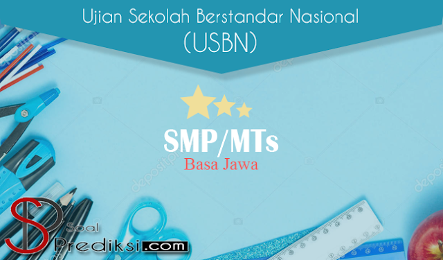 Latihan Soal dan Kunci Jawaban USBN Basa Jawa SMP 2019 K13 dan KTSP