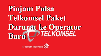 Pinjam Pulsa Telkomsel Paket Darurat ke Operator Baru