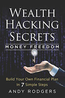 Wealth Hacking Secrets - An Underground Guide to Money Freedom: Build Your Own Financial Plan in 7 Simple Steps By Andy Rogers