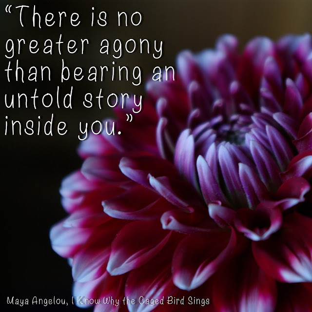 There is no greater agony than bearing an untold story inside you. - Maya Angelou, I know why the caged bird sings
